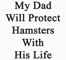 My Dad Will Protect Hamsters With His Life by supernova23