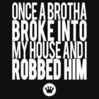 Once A Brotha Broke Into My House And I Robbed Him [Wht] | Big L Lyrics | Fresh Thread Shop  by FreshThreadShop
