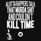 Alotta Rappers Talk That Murda Shit And Couldn't Kill Time [Wht] | Big L | Fresh Thread Shop  by FreshThreadShop