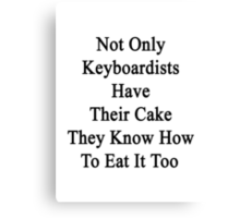 Not Only Keyboardists Have Their Cake They Know How To Eat It Too Canvas Print