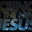 Science is the new Jesus by RadRecorder