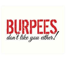 Burpees don't like you either! Art Print