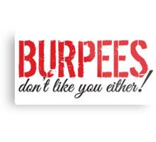 Burpees don't like you either! Metal Print