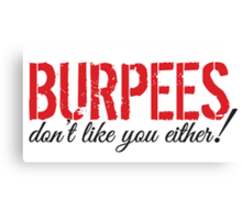 Burpees don't like you either! Canvas Print