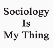 Sociology Is My Thing  by supernova23