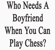 Who Needs A Boyfriend When You Can Play Chess?  by supernova23