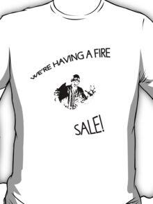 We're having a fire... sale! T-Shirt