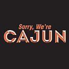Sorry, We're Cajun by 84reissue