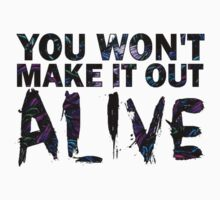 you won't make it out alive by mwhitlow46