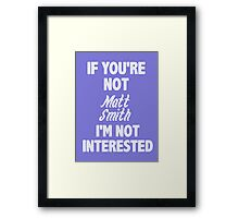 If you're not Matt Smith Framed Print
