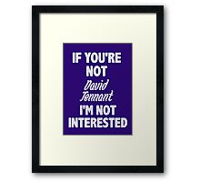 If you're not David Tennant Framed Print
