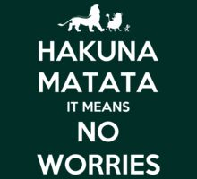 Hakuna Matata It Means No Worries by Phaedrart