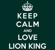 Keep Calm And Love Lion King by Phaedrart