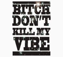 Bitch don't kill my Vibe by seazerka