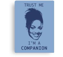 Trust Me, I'm A Companion Canvas Print