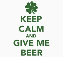 Keep calm and give me beer St. Patricks day by Designzz