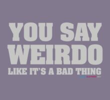 You Say Weirdo Like It's A Bad Thing by CarbonClothing