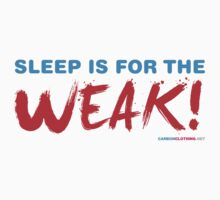 Sleep Is For The Weak! by CarbonClothing