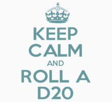 Keep Calm and Roll a d20 by billycorgan84