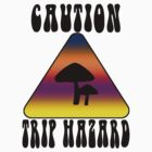 Caution - Mushroom Trip Hazard (2) by davewear