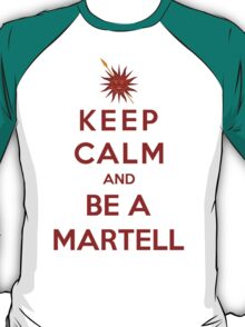 Keep Calm And Be A Martell (Color Version) T-Shirt
