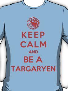 Keep Calm And Be A Targaryen (Color Version) T-Shirt
