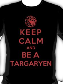 Keep Calm And Be A Targaryen (Color Version) T-Shirt