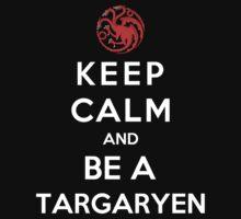 Keep Calm And Be A Targaryen by Phaedrart