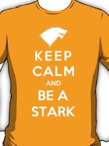 Keep Calm And Be A Stark (White Version) T-Shirt