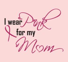 I Wear Pink For My Mom by omadesign