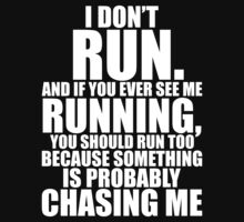 I DONT RUN, AND IF YOU EVER SEE ME RUNNING YOU SHOULD RUN TOO BECAUSE SOMETHING IS PROBABLY CHASING ME by nadievastore