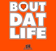 Bout Dat Life by tony.Hustle.tees ®