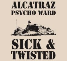 Alcatraz Psycho Ward Sick & Twisted by crazytees
