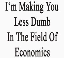I'm Making You Less Dumb In The Field Of Economics  by supernova23