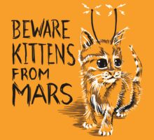 Beware Kittens from Mars by sausagechowder