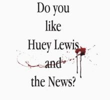 Do you like Huey Lewis and the News? by BrowncoatAlex