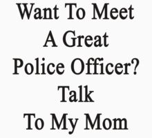 Want To Meet A Great Police Officer? Talk To My Mom by supernova23