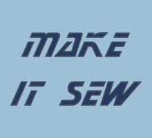 Make it sew! by Technohippy