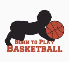 Born To Play Basketball Baby by Style-O-Mat