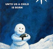 Unto Us A Child Is Born Christmas Snowmen by Annie Zeno
