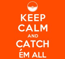 Keep Calm and Catch Em all Kids Clothes