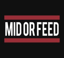 Mid or Feed !  by LeagueTee