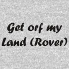 Get orf my Land (Rover) by SwampDogPhoto