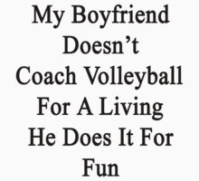 My Boyfriend Doesn't Coach Volleyball For A Living He Does It For Fun by supernova23