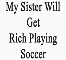 My Sister Will Get Rich Playing Soccer by supernova23