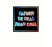 Rather be dead Art Print