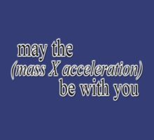 May the (mass x acceleration) be with you. by sarcasmlock