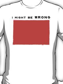 I might be wrong T-Shirt