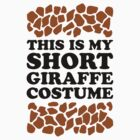 This Is My Short Giraffe Costume by Look Human