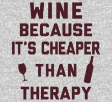 Wine, Because Its Cheaper Than Therapy by Look Human